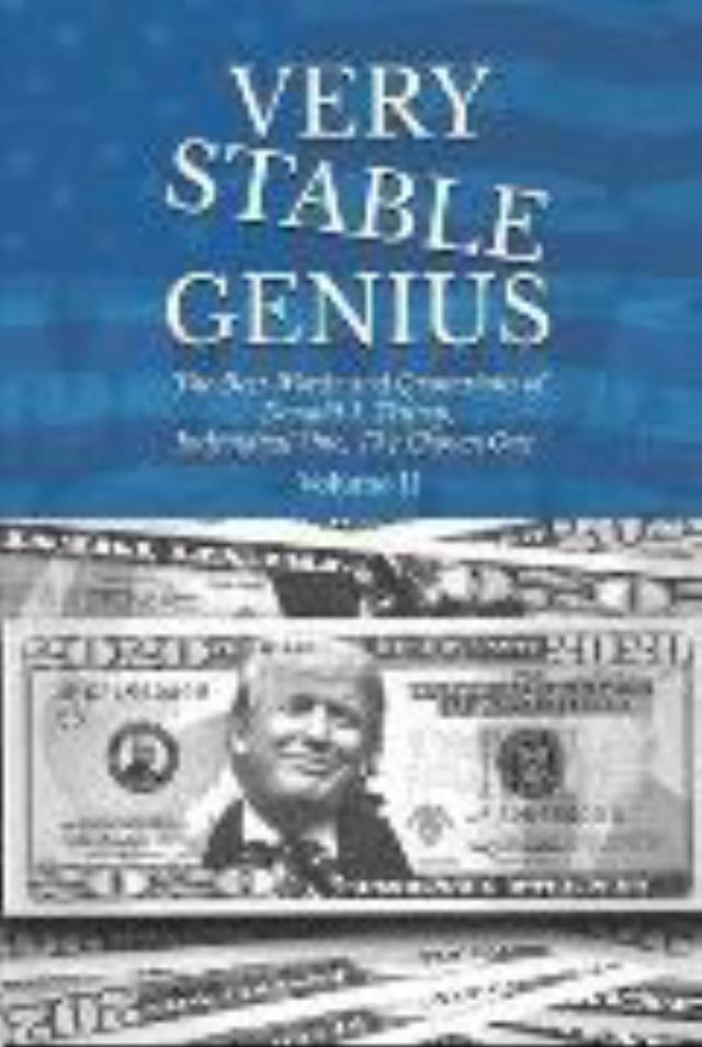 Very Stable Genius: The Best Words and Quotations of Donald J. Trump, Individual One, The Chosen One. Volume II