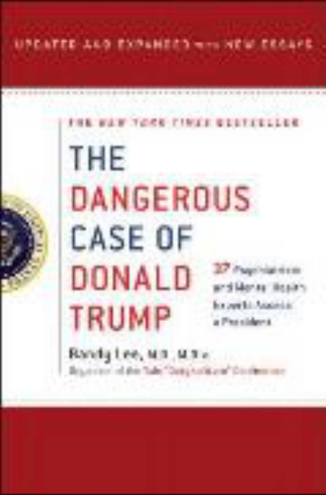 The Dangerous Case of Donald Trump: 37 Psychiatrists and Mental Health Experts Assess a President
