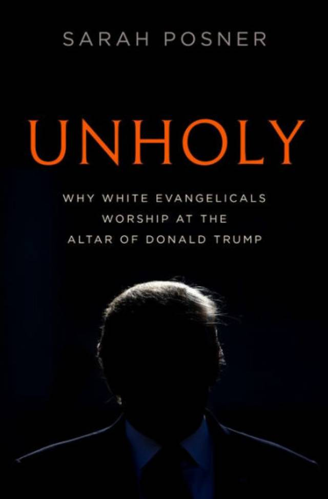 Unholy: Why White Evangelicals Worship at the Altar of Donald Trump